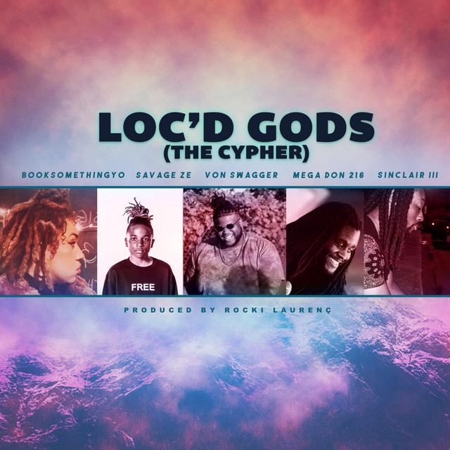 Loc'd Gods (The Cypher) [feat. Savage Ze, Mega Don 216, Von Swagger & Sinclair III]
