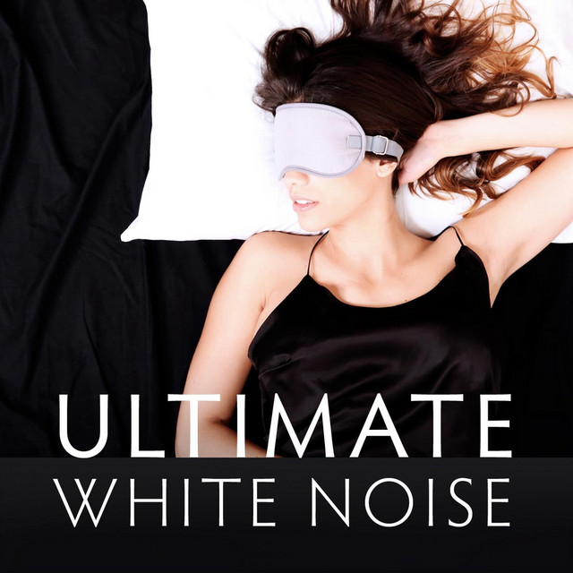 Ultimate White Noise: The Very Best White Noise for Sound Sleep & Relaxation