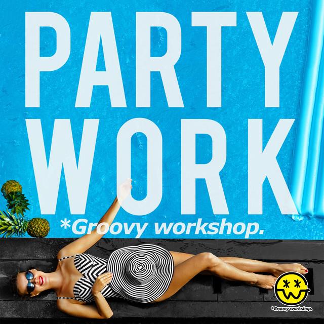Party Work (Groovy workshop Mix)