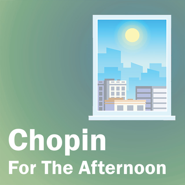 Chopin For The Afternoon