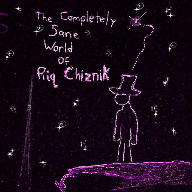 The Completely Sane World of Riq Chiznik