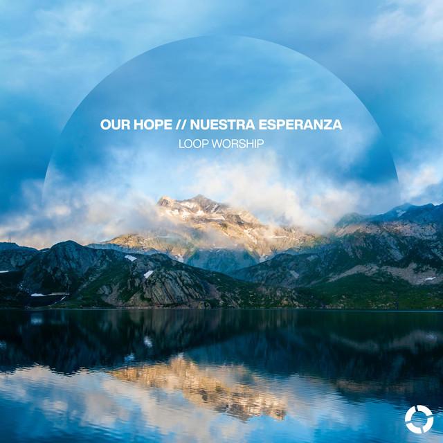 Loop Worship, CV Worship - Our Hope