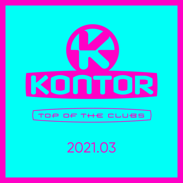 Kontor Top Of The Clubs 2021.03