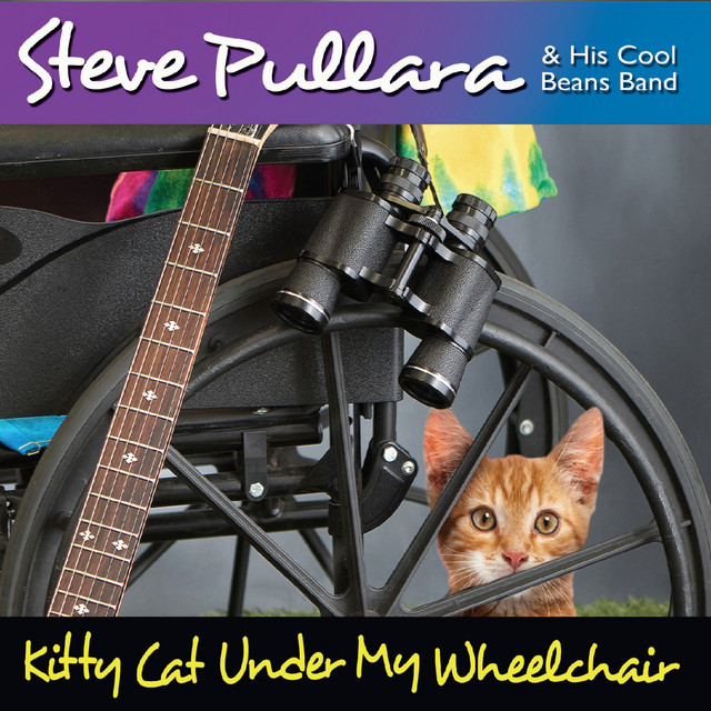 Kitty Cat Under My Wheelchair by Steve Pullara & His Cool Beans Band