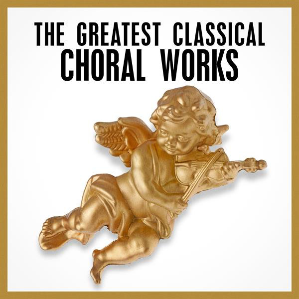 The Greatest Classical Choral Works