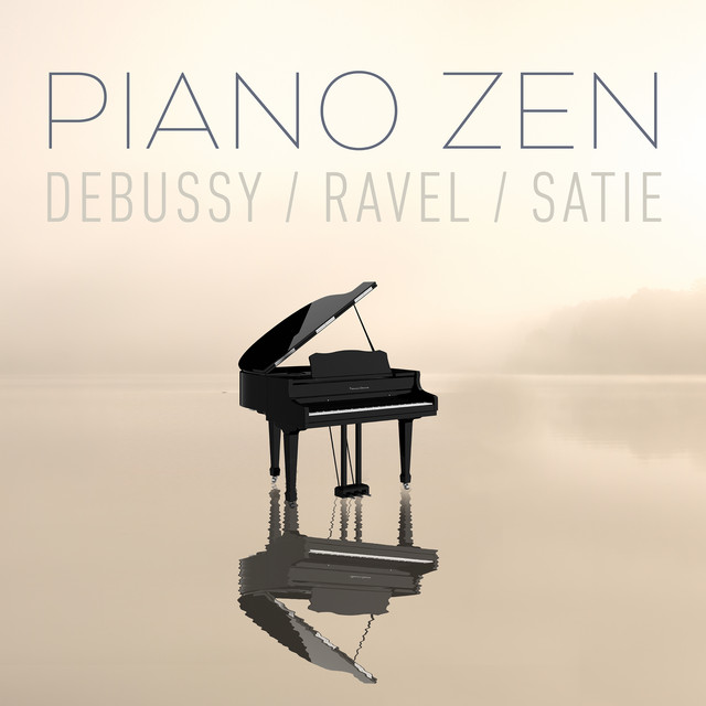 Piano Zen - Debussy, Ravel, Satie