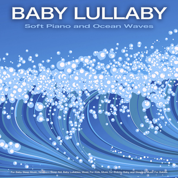 Album cover for Baby Lullaby: Soft Piano and Ocean Waves For Baby Sleep Music, Newborn Sleep Aid, Baby Lullabies, Music For Kids, Music for Colicky Baby and Sleeping Music For Babies by Baby Bedtime Lullaby, Baby Lullaby Academy, Baby Lullaby