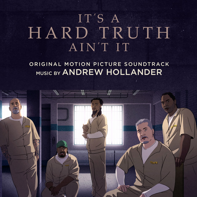 It's a Hard Truth Ain't It (Original Motion Picture Soundtrack) – Andrew Hollander