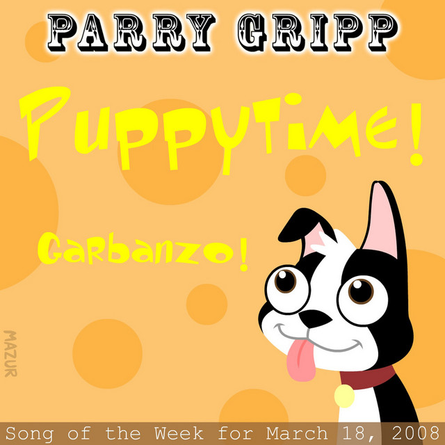 Puppytime: Parry Gripp Song of the Week for March 18, 2008 by Parry Gripp