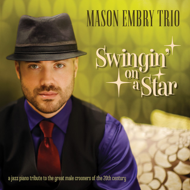 Swingin' On A Star - A Jazz Piano Tribute To The Great Male Crooners Of The 20th Century