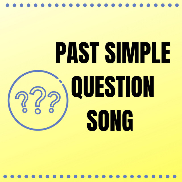 Past Simple Question Song