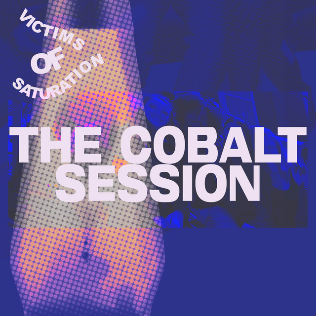 Victims of Saturation: The Cobalt Session