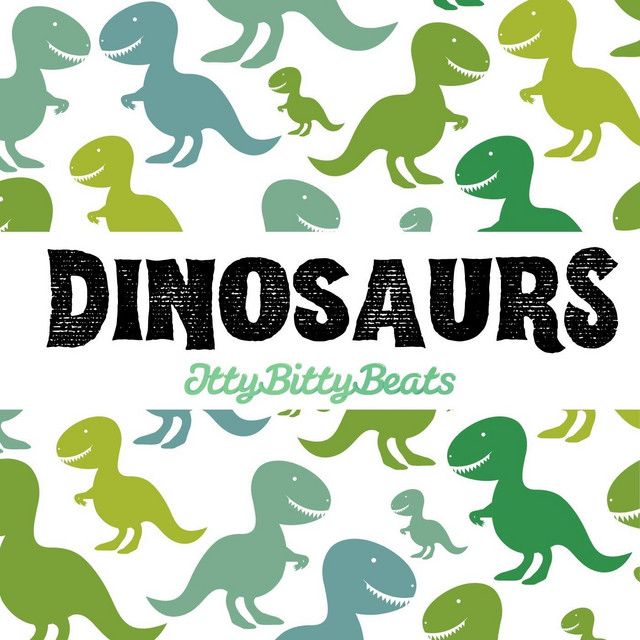 Dinosaurs by Itty Bitty Beats