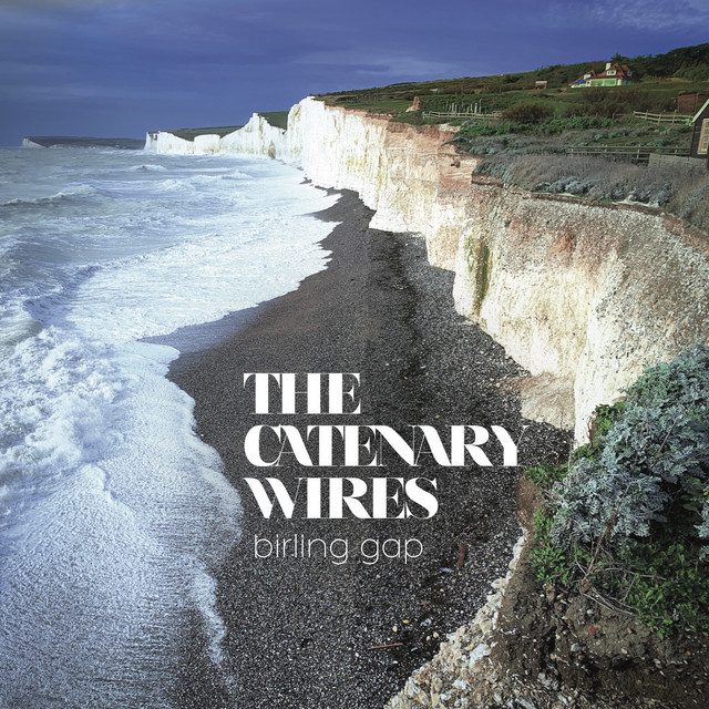 The Catenary Wires  Birling Gap :Replay