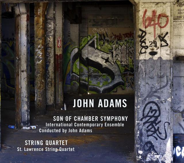 Adams: Son of Chamber Symphony & String Quartet