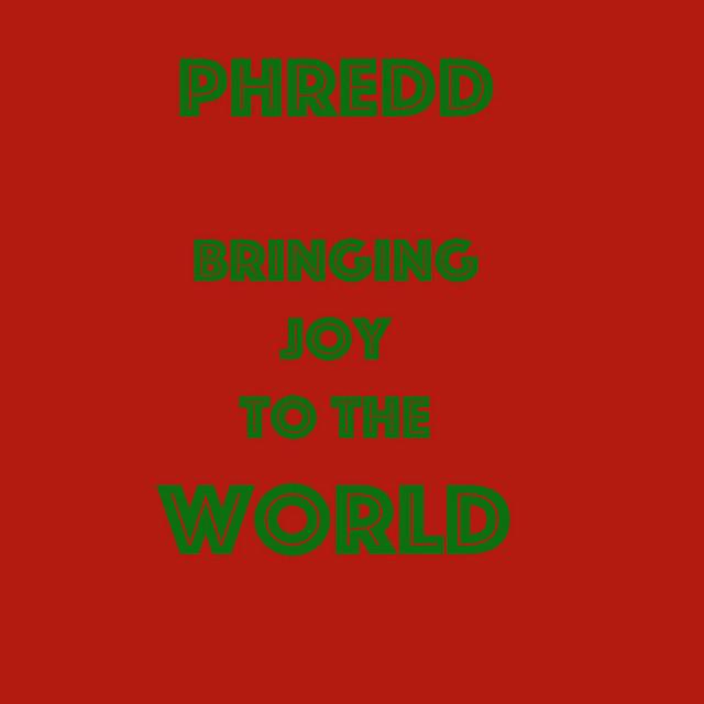 Bringing Joy to the World by Phredd