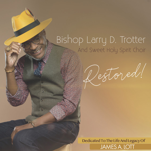 Bishop Larry D. Trotter and the Sweet Holy Spirit Choir - Restored! (Live)