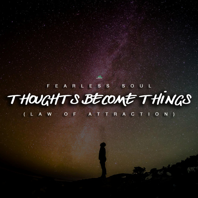 Thoughts Become Things (Law of Attraction)