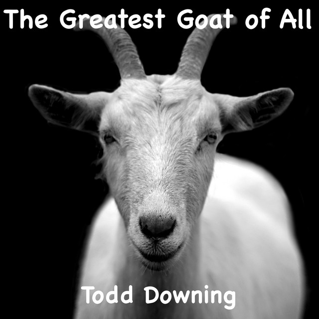 The Greatest Goat of All by Todd Downing