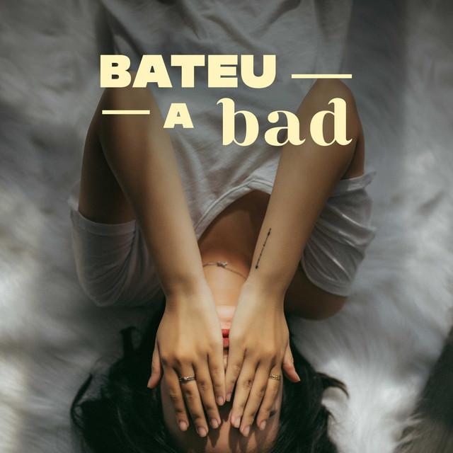 Bateu a Bad