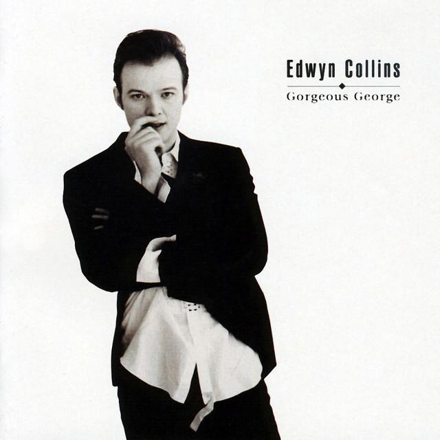 Edwyn Collins  Gorgeous George :Replay