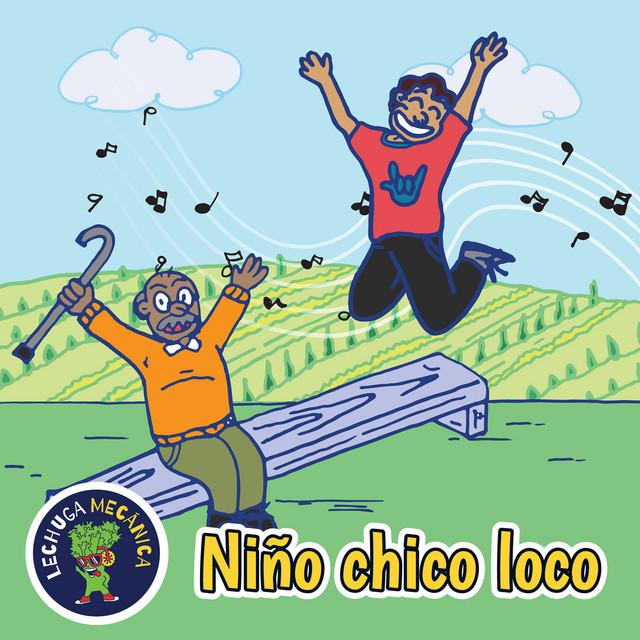 Niño Chico Loco by Lechuga Mecánica