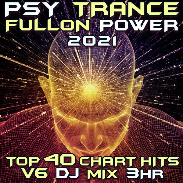 Psy Trance Fullon Power 2021 Top 40 Chart Hits, Vol. 6 DJ Mix 3Hr