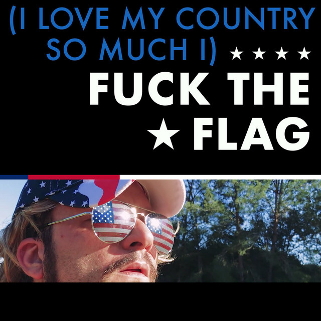 (I Love My Country so Much I) Fuck the Flag