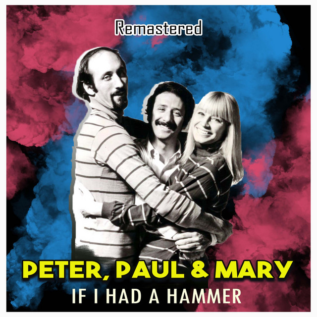 If I Had a Hammer (Remastered) by Peter, Paul and Mary