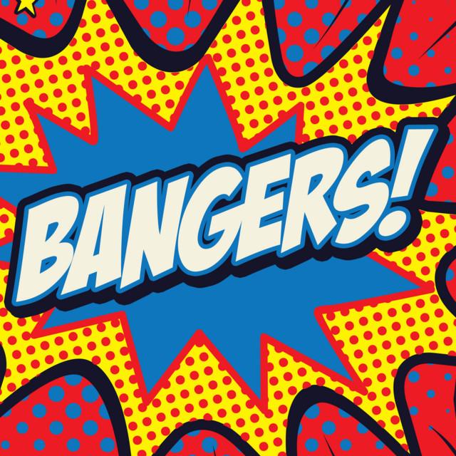 BANGERS!