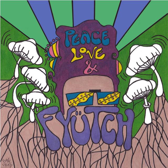 Peace, Love & FYÜTCH by FYÜTCH