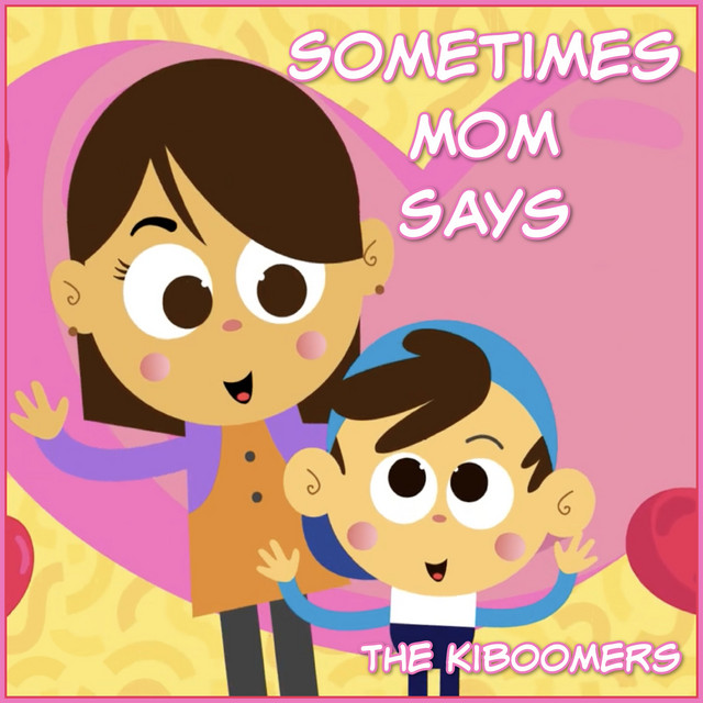 Sometimes Mom Says by The Kiboomers