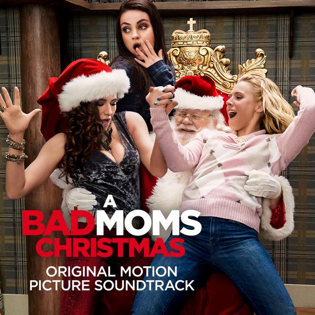A Bad Moms Christmas (Original Motion Picture Soundtrack) - Official Soundtrack
