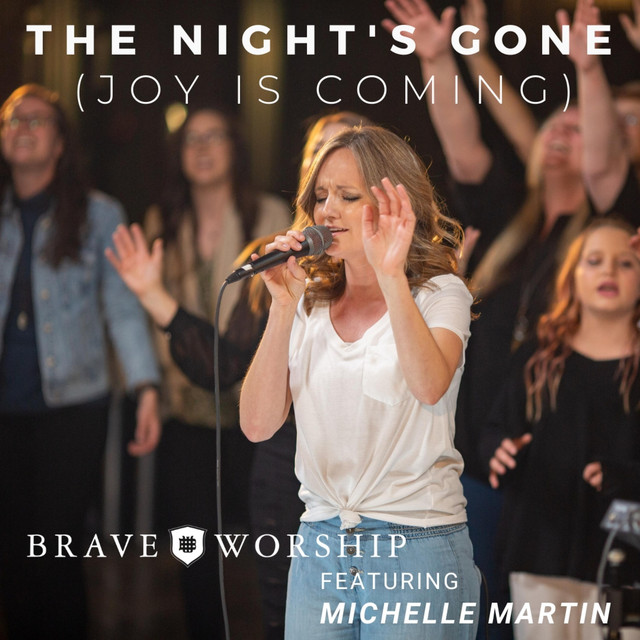 Brave Worship, Michelle Martin - The Night's Gone (Joy Is Coming)