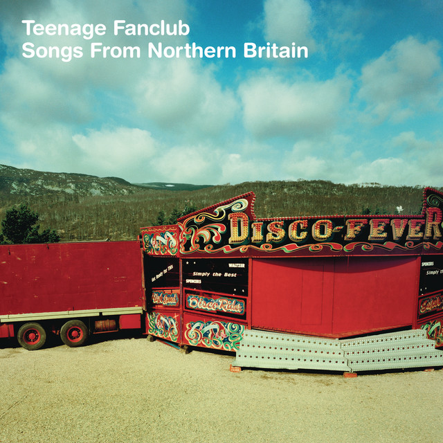 Teenage Fanclub  Songs From Northern Britain :Replay