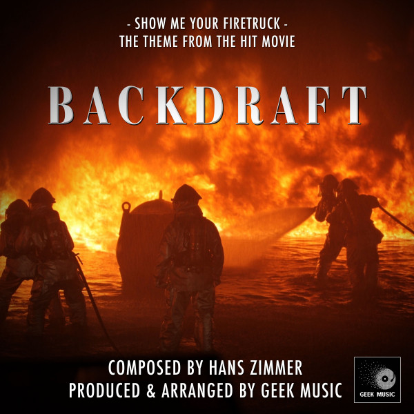 Backdraft - Show Me Your Firetruck - Main Theme - Official Soundtrack