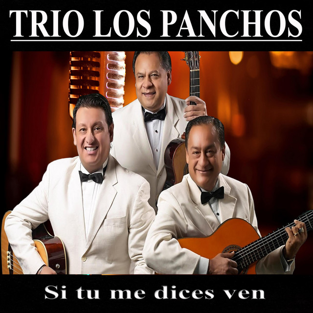 Si Tu Me Dices Ven Album By Los Panchos Spotify
