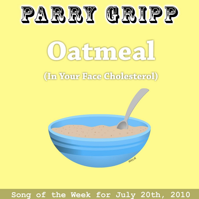 Oatmeal (In Your Face Cholesterol) by Parry Gripp