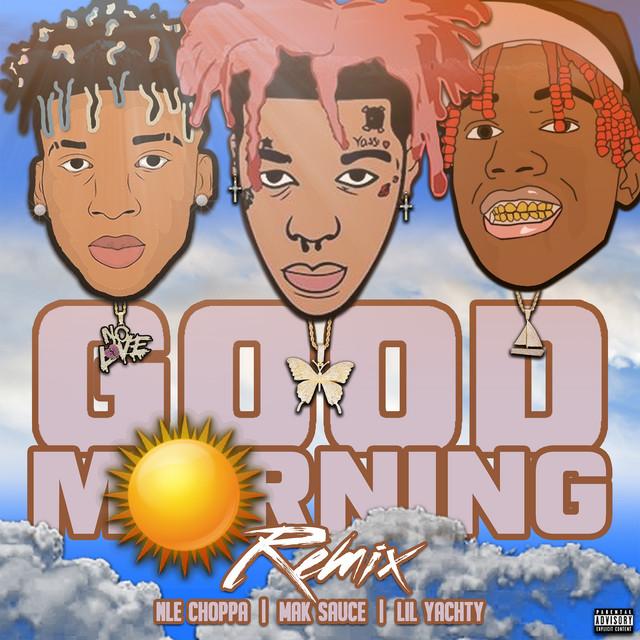Good Morning (Remix) feat. Lil Yachty, NLE Choppa