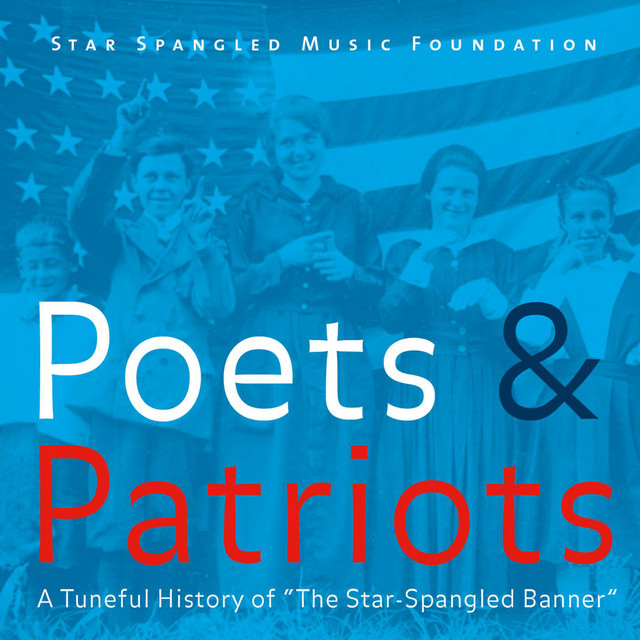 """Poets & Patriots: A Tuneful History of """"The Star-Spangled Banner"""""""