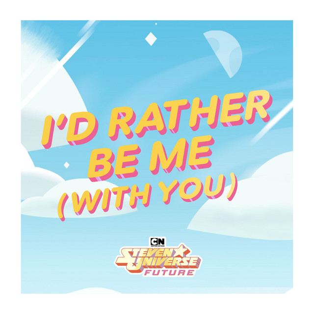 I'd Rather Be Me (With You) [from Steven Universe Future] by Steven Universe