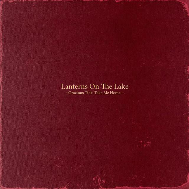 Lanterns On The Lake  Gracious Tide, Take Me Home :Replay