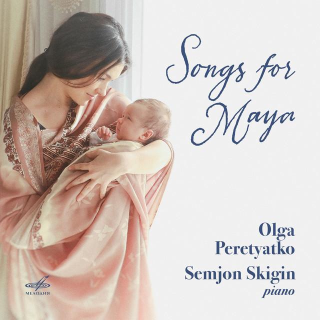 Songs for Maya - Album by Olga Peretyatko, Semjon Skigin | Spotify