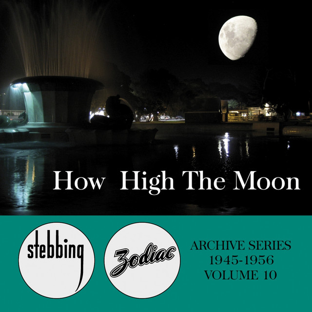The Stebbing/Zodiac Archive Series, Vol. 10: How High the Moon (1945-1956)