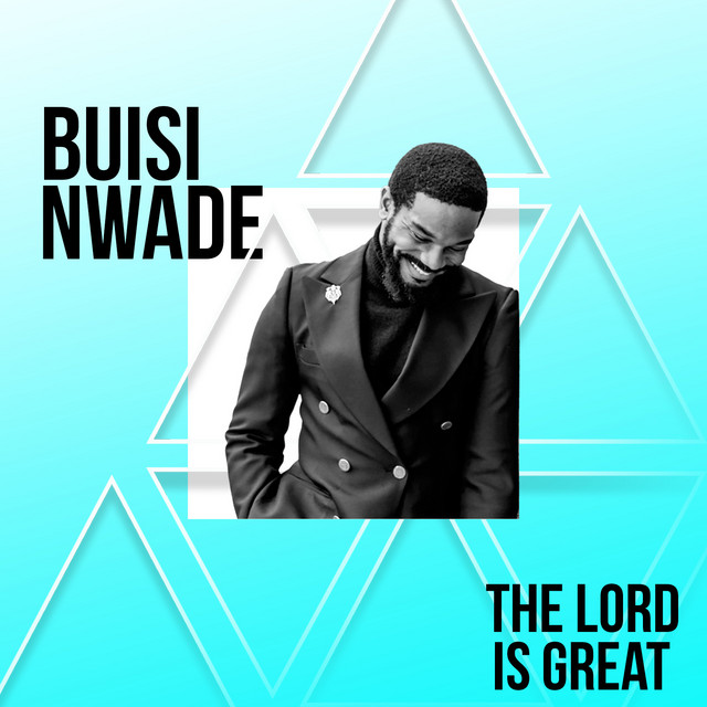 Buisi Nwade - The Lord Is Great
