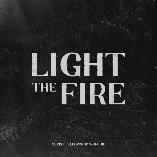 Christ Fellowship Worship - Light The Fire