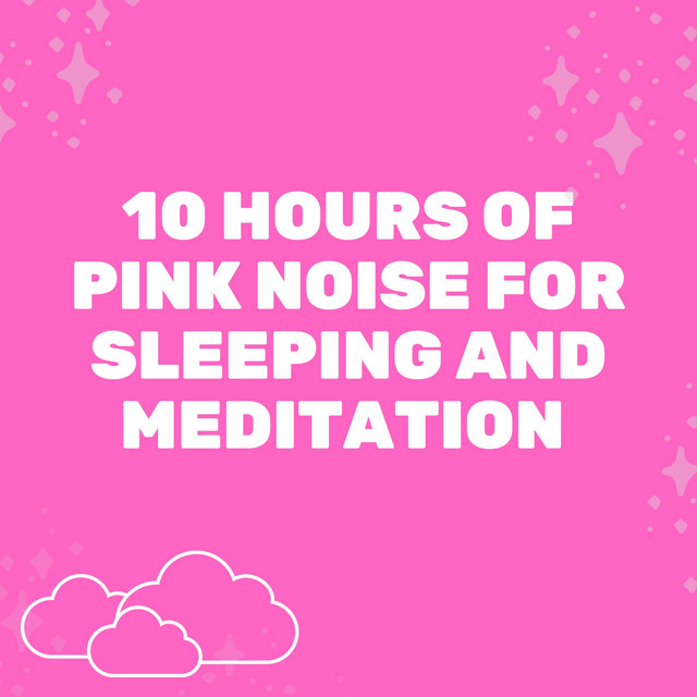 10 Hours of Pink Noise for Sleeping and Meditation