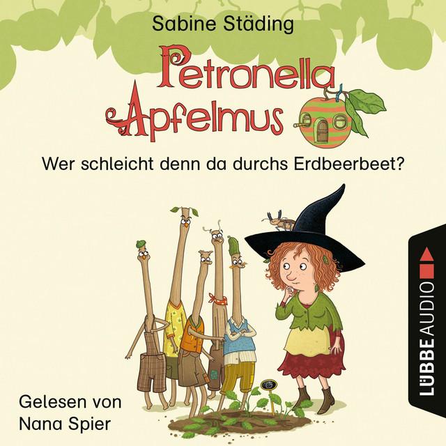 Wer schleicht denn da durchs Erdbeerbeet - Petronella Apfelmus, Teil 2 (Ungekürzt) Cover