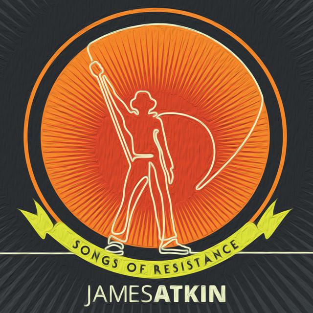 James Atkin  Songs Of Resistance :Replay