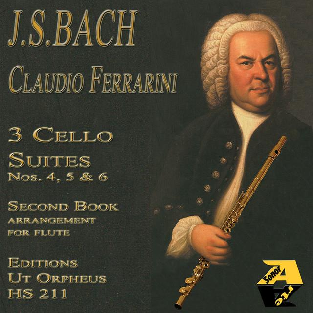 Johann Sebastian Bach: Cello Suites Nos. 4, 5 & 6 (Arr. for flute da Claudio Ferrarini)